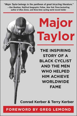 Major Taylor: The Inspiring Story of a Black Cyclist and the Men Who Helped Him Achieve Worldwide Fame - Kerber, Conrad, and Kerber, Terry, and LeMond, Greg (Foreword by)