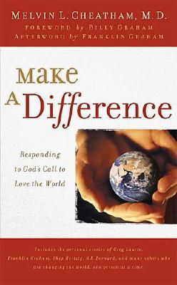 Make a Difference: Responding to God's Call to Love the World - Cheatham, Melvin L, M.D.
