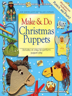 Make and Do Christmas Puppets: Includes an Easy-to-perform Puppet Play - Martin-Scott, Jane, and Chapman, Gillian