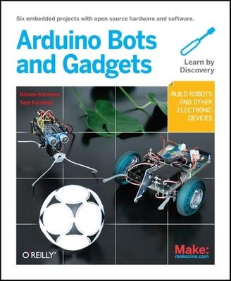 Make: Arduino Bots and Gadgets - Karvinen, Tero, and Karvinen, Kimmo