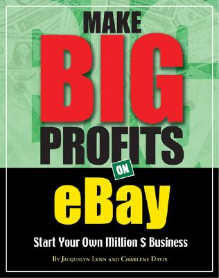 Make Big Profits on Ebay: Start Your Own Million $ Business - Lynn, Jacquelyn, and Davis, Charlene, and Davis Charlene