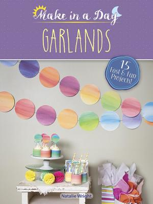 Make in a Day: Garlands - Wright, Natalie