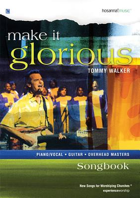 Make It Glorious - Walker, Tommy (Composer)