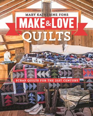 Make & Love Quilts: Scrap Quilts for the 21st Century - Fons, Mary Katherine