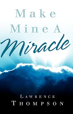 Make Mine a Miracle - Thompson, Lawrence