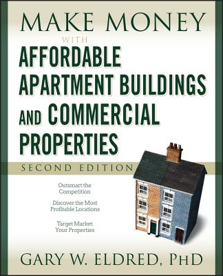 Make Money with Affordable Apartment Buildings and Commercial Properties - Eldred, Gary W