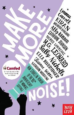 Make More Noise!: New stories in honour of the 100th anniversary of women's suffrage - Carroll, Emma, and Millwood Hargrave, Kiran, and Johnson, Catherine