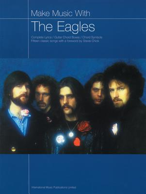 Make Music with the Eagles: Complete Lyrics/Guitar Chord Boxes/Chord Symbols - Chick, Stevie (Foreword by)