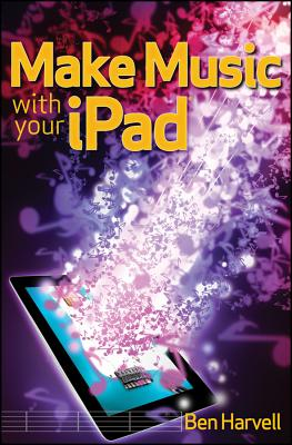 Make Music with Your IPad - Harvell, Ben