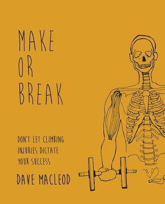 Make or Break: Don't Let Climbing Injuries Dictate Your Success - MacLeod, Dave, and Jensen, Susan (Editor)