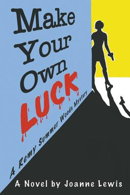Make Your Own Luck, a Remy Summer Woods Mystery - Lewis, Joanne, and Lewis, Joane