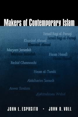 Makers of Contemporary Islam - Esposito, John L, and Voll, John