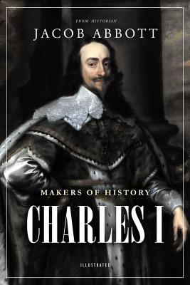 Makers of History: Charles I - Abbott, Jacob