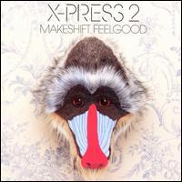 Makeshift Feelgood - X-Press 2