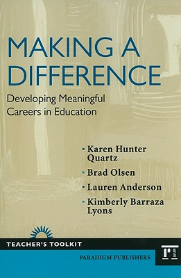 Making a Difference: Developing Meaningful Careers in Education - Hunter-Quartz, Karen, and Olsen, Brad, and Anderson, Lauren