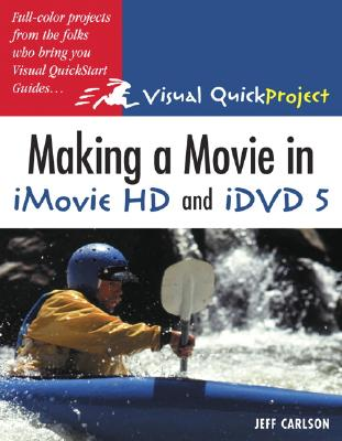 Making a Movie in iMovie HD and iDVD 5 - Carlson, Jeff