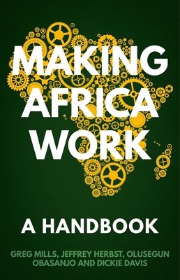 Making Africa Work: A Handbook - Mills, Greg, and Davis, Dickie