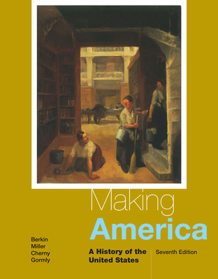 Making America: A History of the United States - Berkin, Carol, and Miller, Christopher, and Cherny, Robert