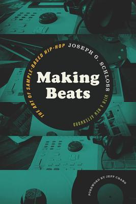 Making Beats: The Art of Sample-Based Hip-Hop - Schloss, Joseph G