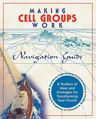 Making Cell Groups Work Navigation Guide: A Toolbox of Ideas and Strategies for Transforming Your Church - Boren, M Scott, and Neighbour, Ralph W Jr, and Beckham, William a