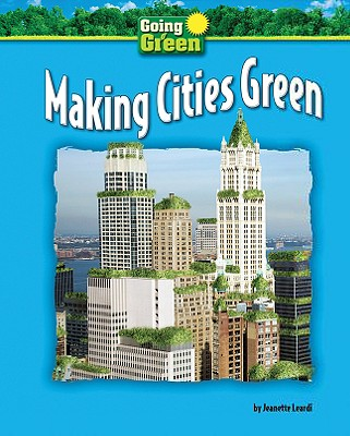 Making Cities Green - Leardi, Jeanette, and Robbins, Frank (Consultant editor)