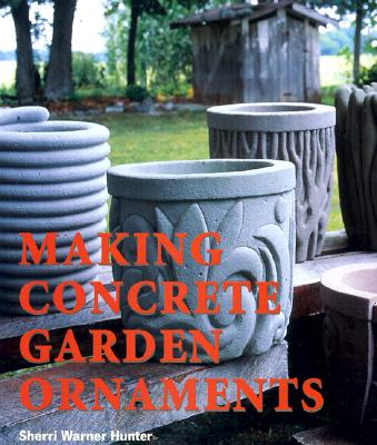 Making Concrete Garden Ornaments - Hunter, Sherri, and Warner-Hunter, Sherri