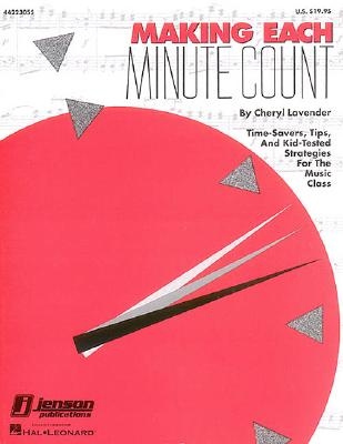 Making Each Minute Count: Time-Savers, Tips, and Kid-Tested Strategies for the Music Class - Lavender, Cheryl