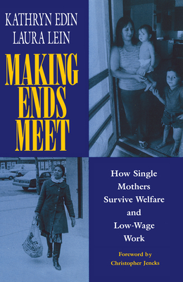 Making Ends Meet: How Single Mothers Survive Welfare and Low-Wage Work: How Single Mothers Survive Welfare and Low-Wage Work - Edin, Kathryn, and Lein, Laura