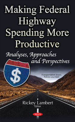Making Federal Highway Spending More Productive: Analyses, Approaches & Perspectives - Lambert, Rickey (Editor)