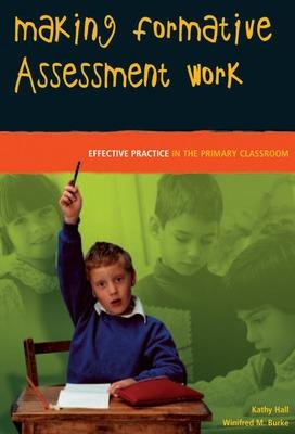 Making Formative Assessment Work: Effective Practice in the Primary Classroom - Hall, Kathy, Professor, and Blake, Winifred M
