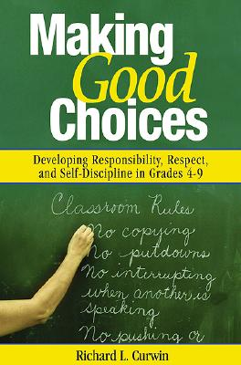 Making Good Choices: Developing Responsibility, Respect, and Self-Discipline in Grades 4-9 - Curwin, Richard L