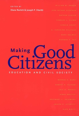 Making Good Citizens: Education and Civil Society - Ravitch, Diane (Editor), and Viteritti, Joseph P, Professor, and Viteritti, Joseph (Editor)