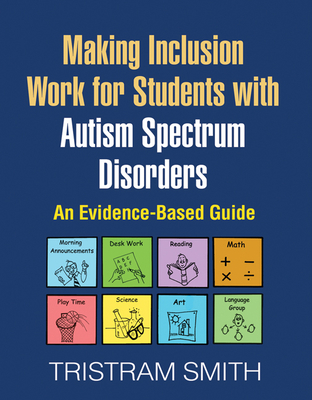 Making Inclusion Work for Students with Autism Spectrum Disorders: An Evidence-Based Guide - Smith, Tristram, PhD