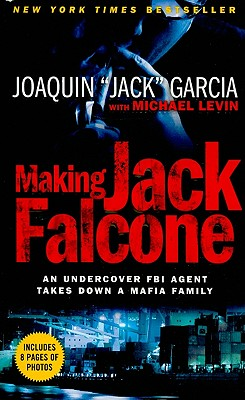 Making Jack Falcone: An Undercover FBI Agent Takes Down a Mafia Family - Garcia, Joaquin, and Levin, Michael