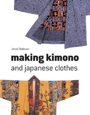 Making Kimono and Japanese Clothes - Dobson, Jenni