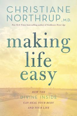 Making Life Easy: A Simple Guide to a Divinely Inspired Life - Northrup, Christiane
