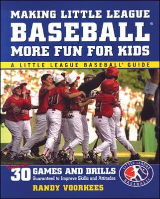 Making Little League Baseball (R) More Fun for Kids: 30 Games and Drills Guaranteed to Improve Skills and Attitudes - Voorhees, Randy, and Voorhees Randy