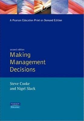 Making Management Decisions - Cooke, Steve, and Slack, Nigel, Professor