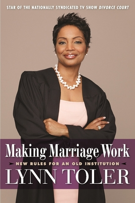 Making Marriage Work: New Rules for an Old Institution - Toler, Lynn