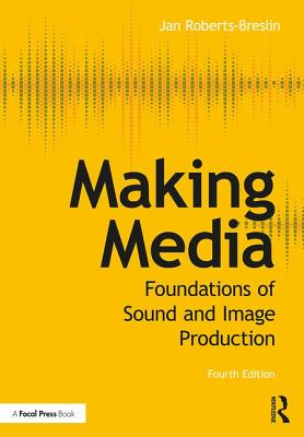 Making Media: Foundations of Sound and Image Production - Roberts-Breslin, Jan