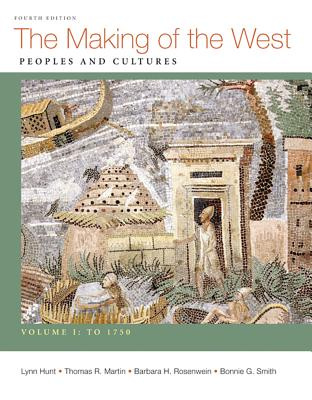 Making of the West, Volume I: To 1750: Peoples and Cultures - Hunt, Lynn