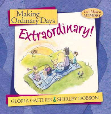 Making Ordinary Days Extraordinary! - Gaither, Gloria