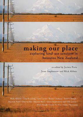 Making Our Place: Exploring Land-Use Tensions in Aotearoa New Zealand - Ruru, Jacinta (Editor), and Stephenson, Janet (Editor), and Abbott, Mick (Editor)