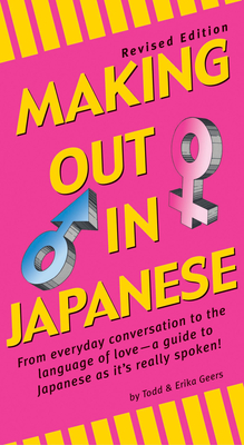 Making Out in Japanese: Revised Edition (Japanese Phrasebook) - Geers, Todd