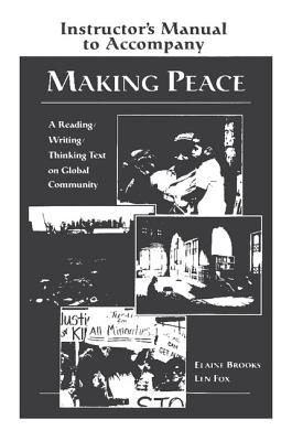 Making Peace Instructor's Manual: A Reading/Writing/Thinking Text on Global Community - Brooks, Elaine