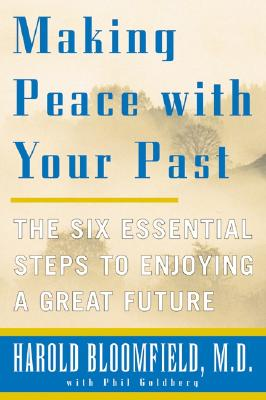 Making Peace with Your Past: The Six Essential Steps to Enjoying a Great Future - Bloomfield, Harold H