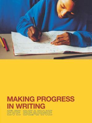 Making Progress in Writing - Bearne, Eve