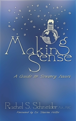 Making Sense: A Guide to Sensory Issues - Schneider, Rachel S, and Heller, Sharon, Ph.D. (Foreword by)