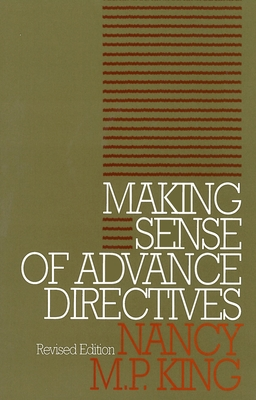 Making Sense of Advance Directives: Revised Edition - King, Nancy M P