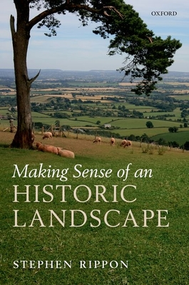 Making Sense of an Historic Landscape - Rippon, Stephen